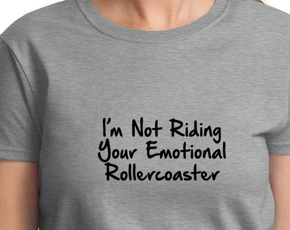 I'm Not Riding Your Emotional Rollercoaster - Ladies T-Shirt