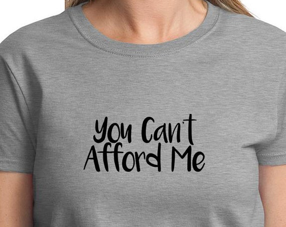 You Can't Afford Me - Ladies T-Shirt