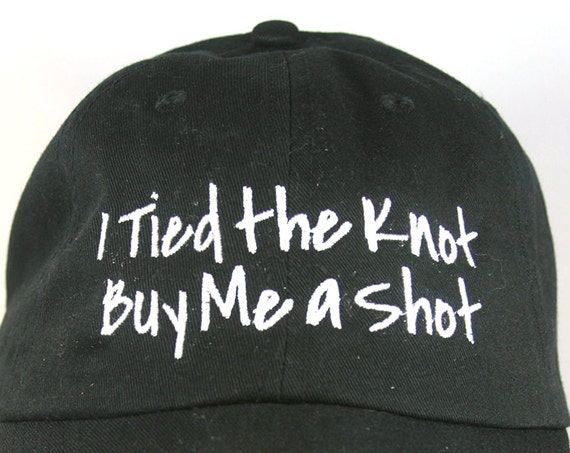 I Tied the Knot Buy Me a Shot - Ball Cap (Black with White Stitching)