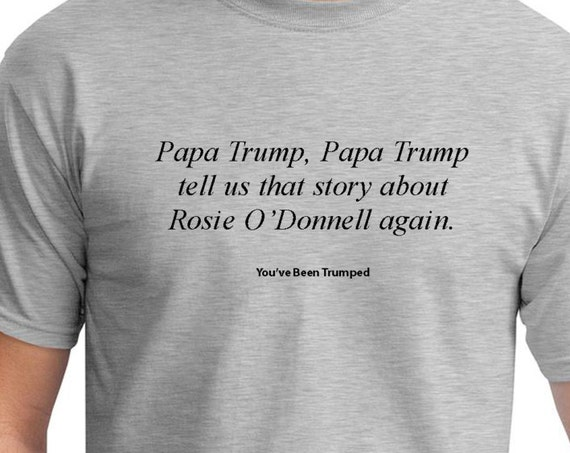 Papa Trump Tell us that story... Rosie O'Donnell (You've Been Trumped) Mens Ash Gray T-shirt