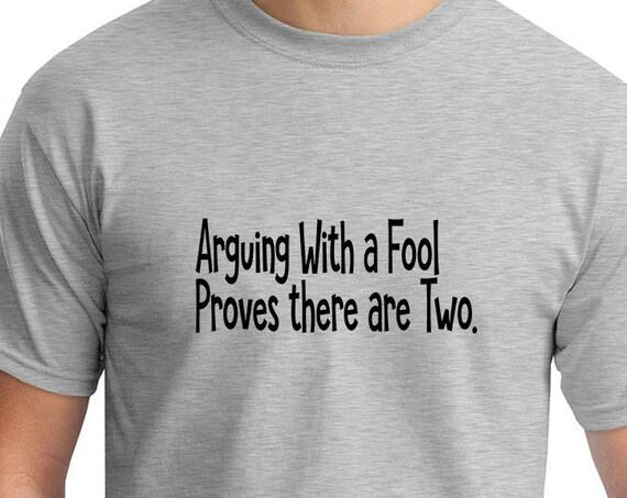 Arguing With A Fool Proves there are Two (Men's T-Shirt)