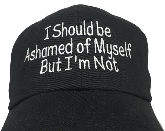 I Should be Ashamed of Myself, But I'm Not (Polo Style Ball Cap - Black)