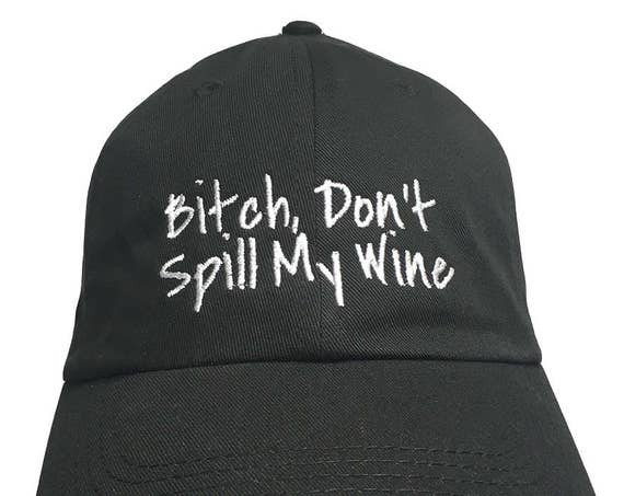 Bitch, Don't Spill My Wine - Polo Style Dad Cap (Various Colors with White Stitching)