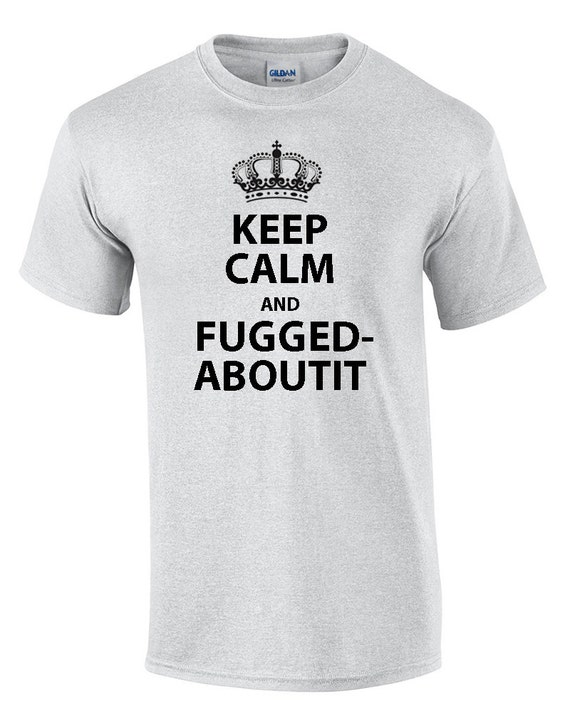 Keep Calm and FUGGEDABOUTIT (T-Shirt)
