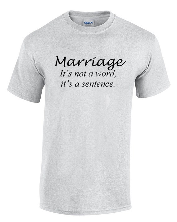 Marriage It's not a word, It's a sentence. (T-Shirt)