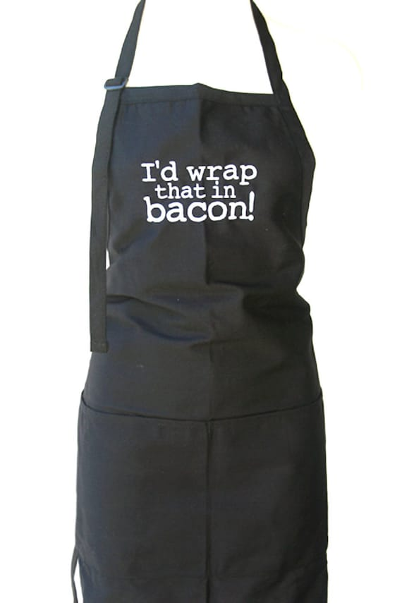 I'd wrap that in bacon (Adult Apron)