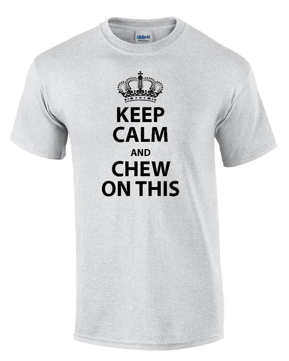 Keep Calm and Chew on This (T-Shirt)