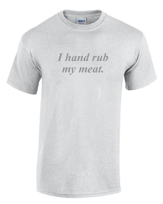 I hand rub my meat (T-Shirt)