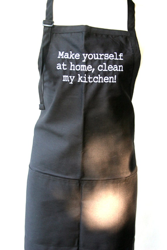 Make yourself at home, clean my kitchen! (Adult Apron)
