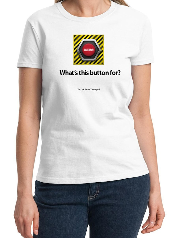 What is this button for?  (You've been Trumped) (White Ladies T-shirt)