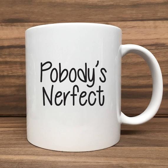Coffee Mug - Pobody's Nerfect - Double Sided Printing 11 oz Mug