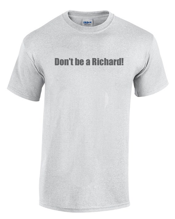 Don't be a Richard (T-Shirt)