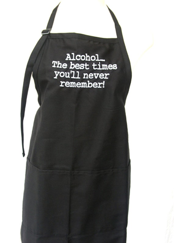 Alcohol... The best times you'll never remember! (Adult Apron)