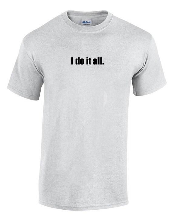 I do it all. (T-Shirt)