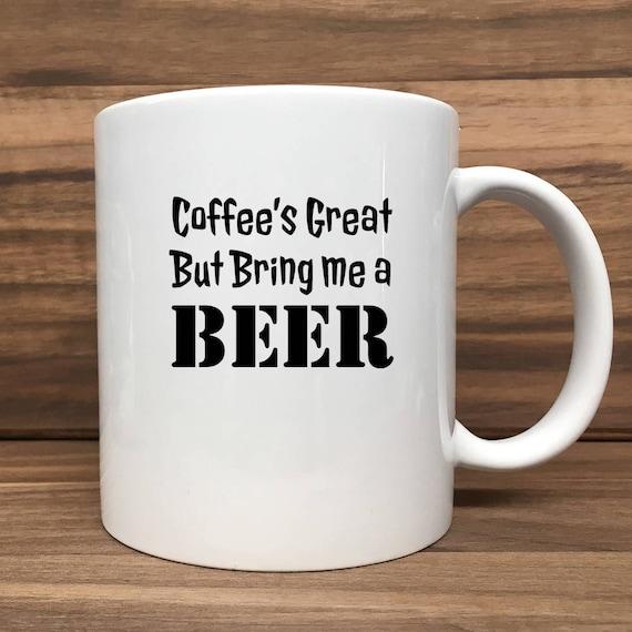 Coffee Mug - Coffee's Great, But Bring Me a Beer - Double Sided Printing 11 oz Mug