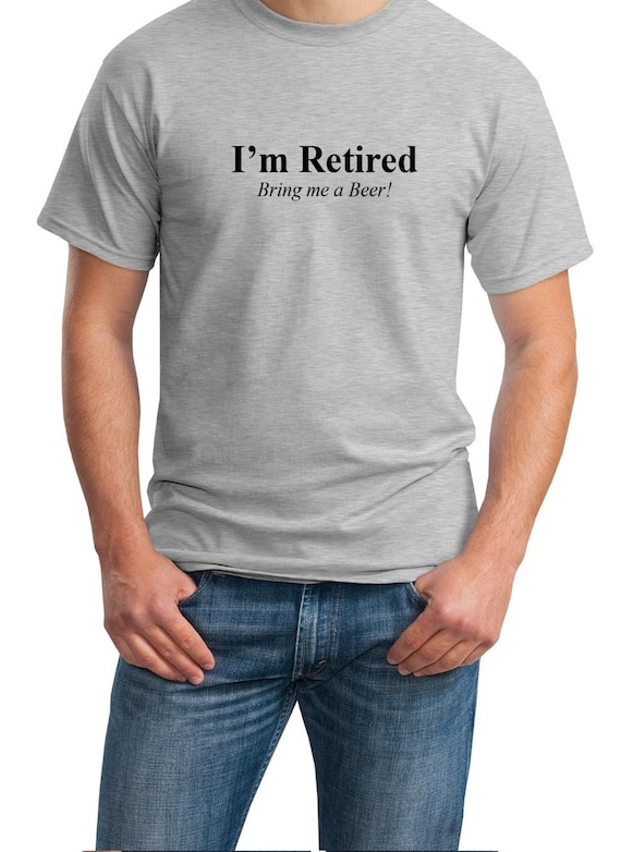I'm Retired - Bring me a Beer! - Mens T-Shirt (Ash Gray or White)