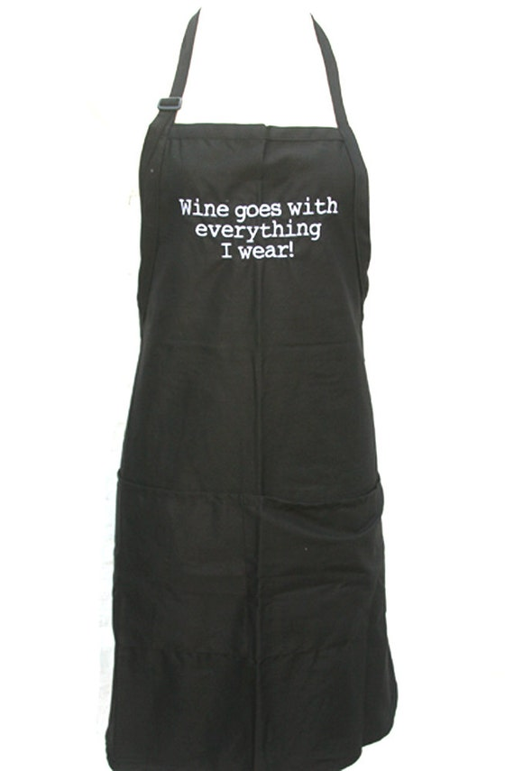 Wine goes with everything I wear. (Adult Apron) Available in Colors too.