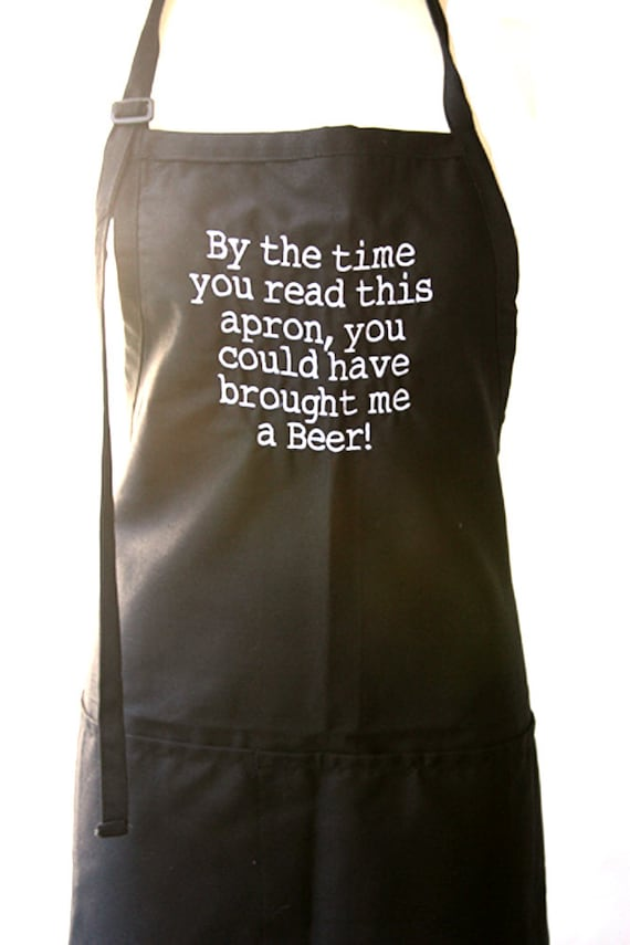 By the time you read this apron, you could have brought me a Beer!  (Adult Apron in Various Colors)