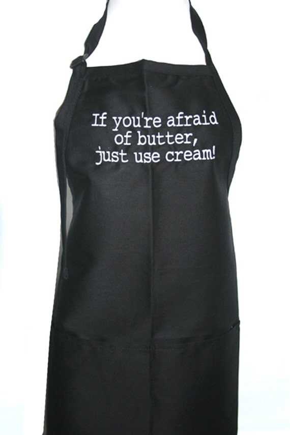 If you're afraid of butter, just use cream!  (Adult Apron in various colors)