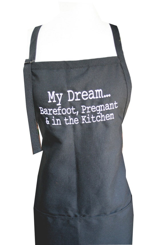 My Dream Barefoot, Pregnant & in the Kitchen (Adult Apron)