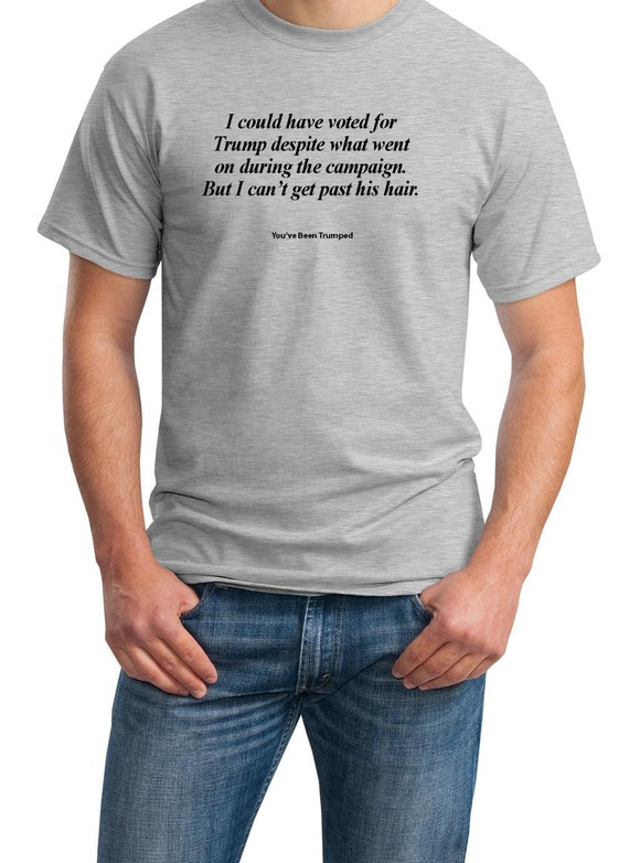 I could have voted for Trump... Hair (You've Been Trumped) Mens Ash Gray T-shirt