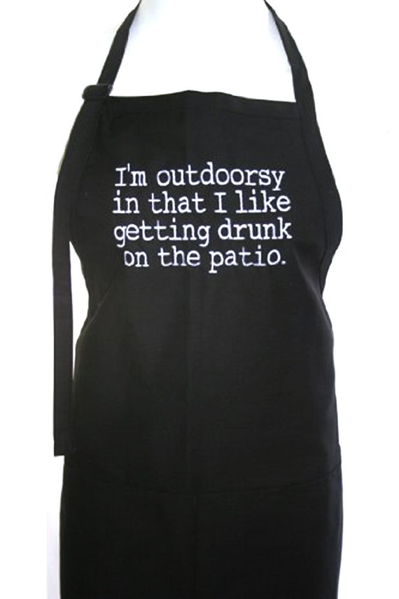 I'm outdoorsy in that I like getting drunk on the pation. (Adult Apron) Available in Colors too