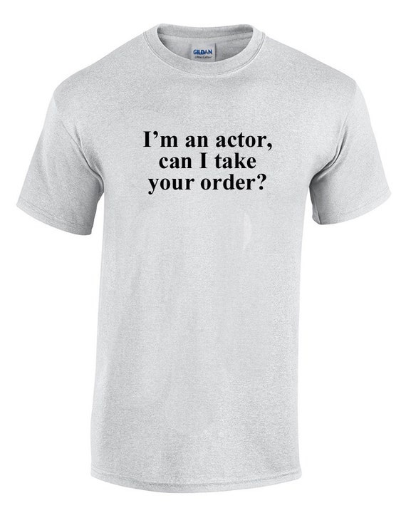 I'm an Actor, Can I take your order? (Ash Color T-Shirt)