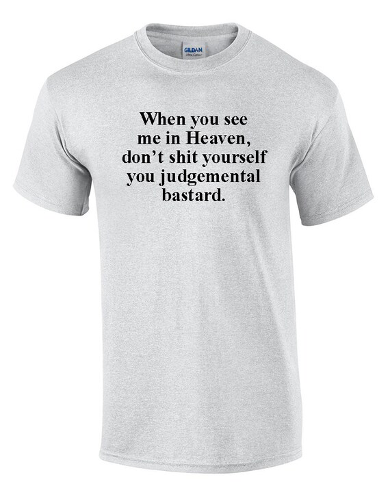 When you see me in Heaven... Judgemental Bastards (T-Shirt)
