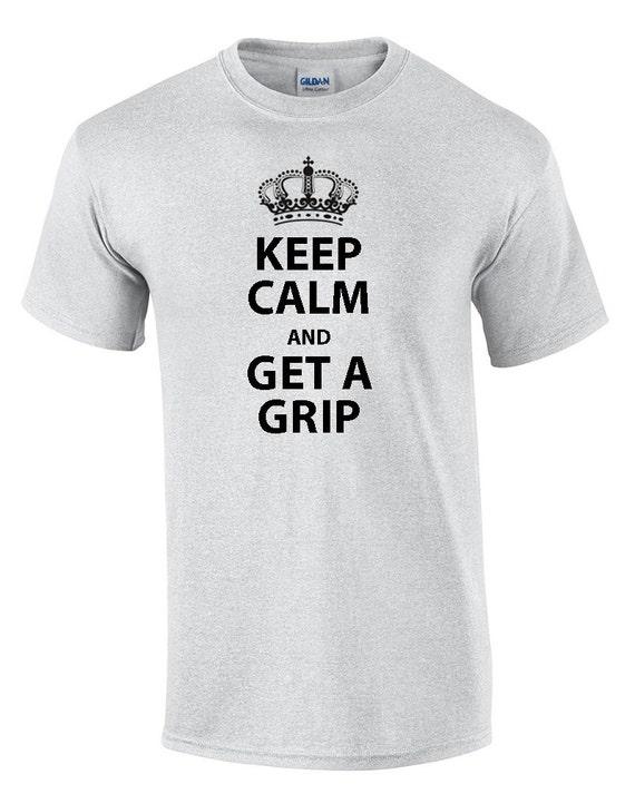 Keep Calm and GET A GRIP (T-Shirt)