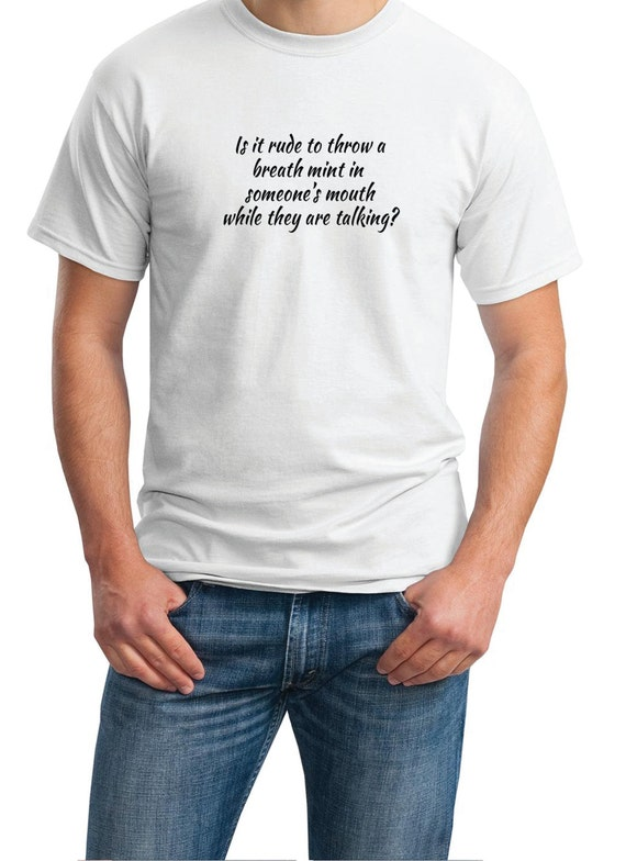 Is it rude to throw a breath mint in someone's mouth while they are talking? - Mens T-Shirt (Ash Gray or White)