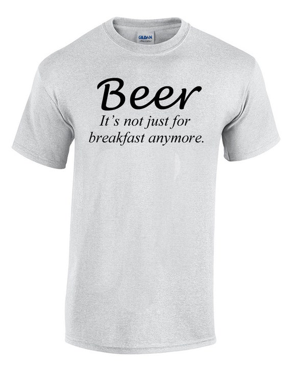 Beer It's not just for breakfast anymore (Ash Gray or White) No retro GFX