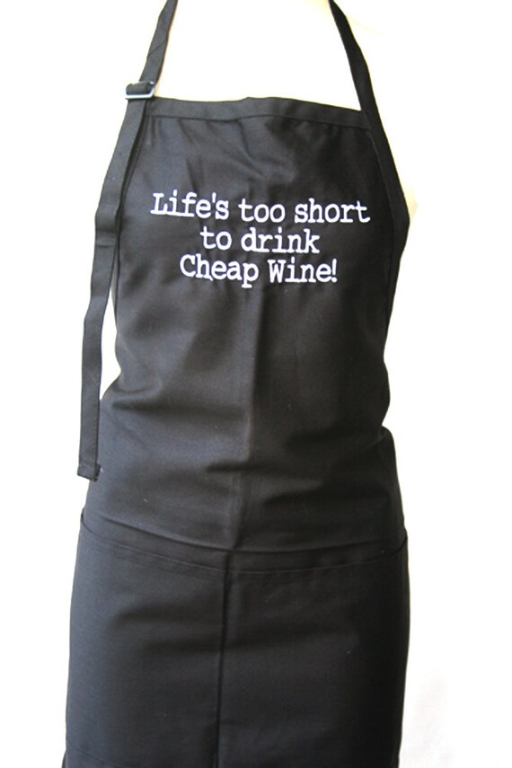 Life's too short to drink cheap wine  (Adult Apron)