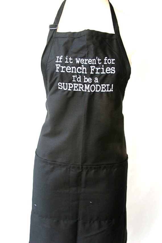 If it weren't for French Fries I'd be a Supermodel (Adult Apron) Available in Colors too.