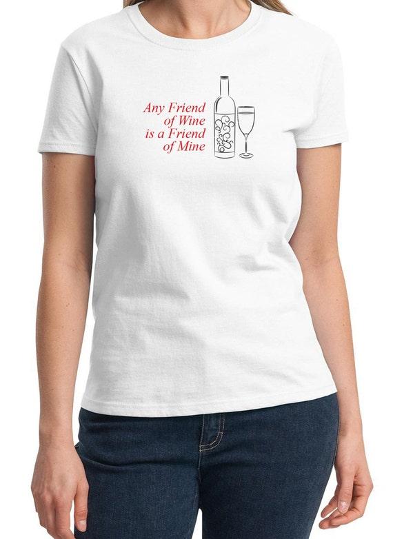 Any Friend of Wine is a Friend of Mine -  Ladies T-Shirt