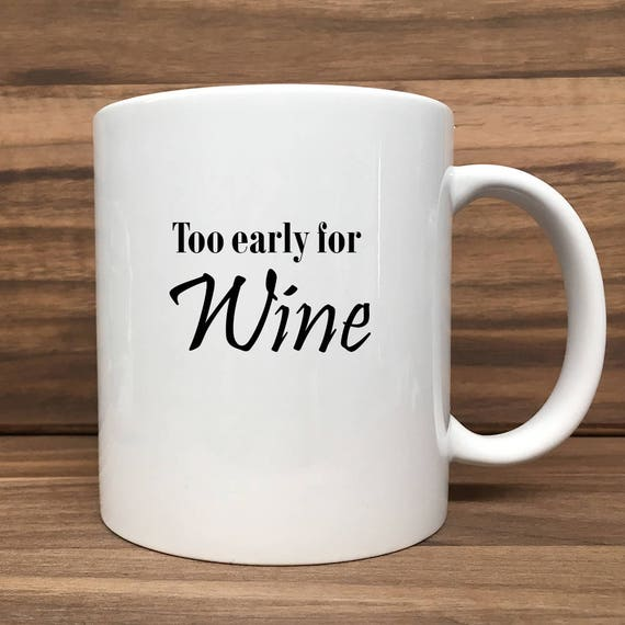 Coffee Mug - Too Early for Wine - Double Sided Printing 11 oz Mug