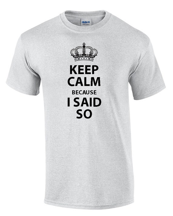 Keep Calm Because I Said So (T-Shirt)