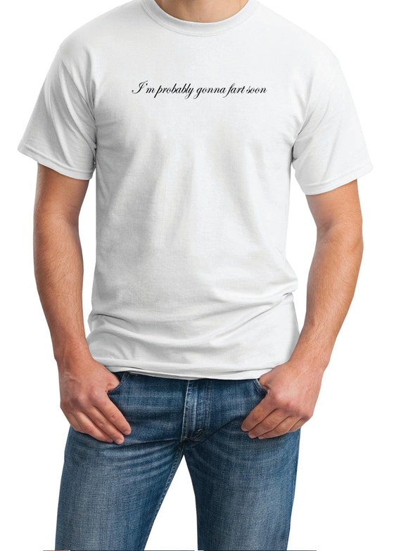 I'm probably gonna fart soon - Mens T-Shirt (Ash Gray or White)