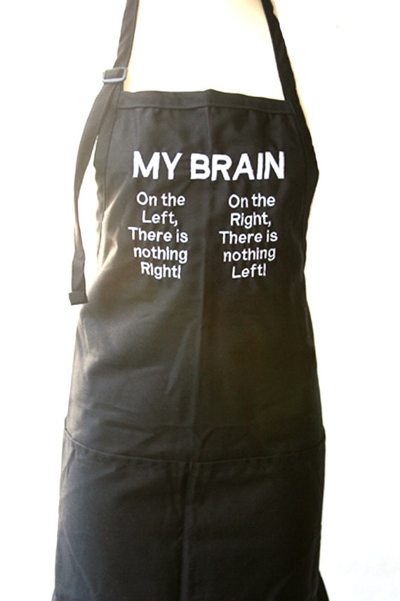 My Brain On the Left Side there is Nothing Right... (Adult Apron in Various Colors)