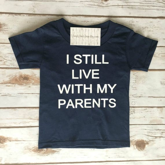 I Still Live With My Parents Toddler T-Shirt Baby T-shirt