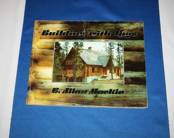 Vintage Building With Logs Book by B Allan Mackie 1979 7th Edition Log House Publishing Company Log Homes Working Construction Wood Logs