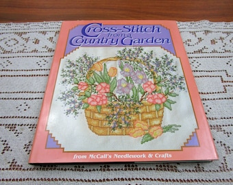 Cross Stitch from a Country Garden Patterns McCall's Hardcover Book with Jacket Cover 1988 Craft Projects Needlework Pattern How to