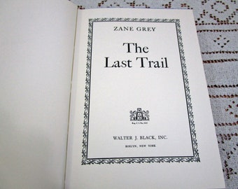Vintage Zane Grey The Last Trail, Printed in USA, 1909 Hardcover Book Western Cowboy Story Teller Literary Fiction