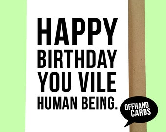 Vile Human Being Funny Birthday Card Rude Insulting Blank Inside Made To Order Ships Worldwide From UK 1st Class Postage