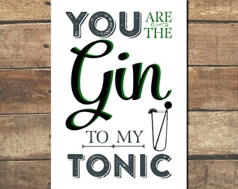You are the Gin to my Tonic - Digital Print