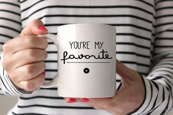 Youre My Favorite Love Mug Quote Mug Coffee Mug Etsy