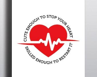 2 Colors! Nurse Poster, Digital Print, Nurse Gift, Nurse Appreciation, Nursing Student, Gift for Nurse, Cute Enough to Stop Your Heart