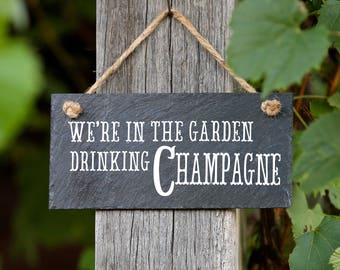 Champagne sign, Gift for her, In the garden drinking Champagne, hanging slate sign with jute rope