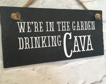 Cava sign. Cava gift, 'We're in the garden drinking Cava', Hanging slate sign with jute rope