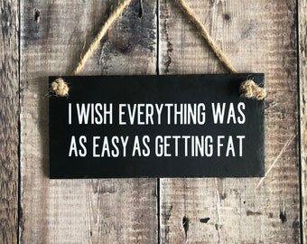 Family signs, Funny kitchen signs, I wish everything was as easy as getting fat, Hanging slate sign with jute rope