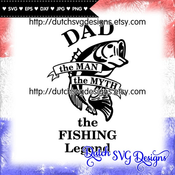 Cutting File Dad The Fishing Legend In Jpg Png Svg Eps Dxf Etsy